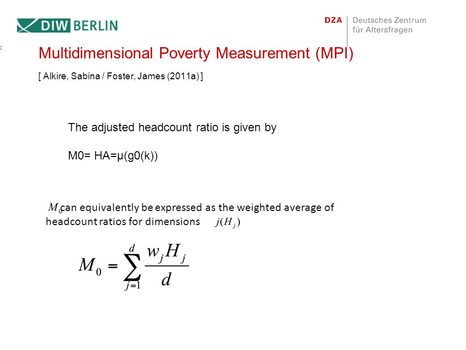 : Multidimensional Poverty Measurement (MPI) [ Alkire, Sabina / Foster, James (2011a) ] The adjusted headcount ratio is given by.